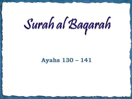 Ayah 130 And who would be averse to the religion of Abraham except one who makes a fool of himself. And We had chosen him in this world, and indeed he,