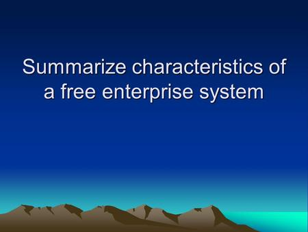 Summarize characteristics of a free enterprise system.