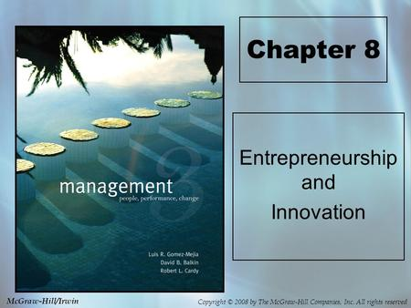 Copyright © 2008 by The McGraw-Hill Companies, Inc. All rights reserved McGraw-Hill/Irwin Chapter 8 Entrepreneurship and Innovation.