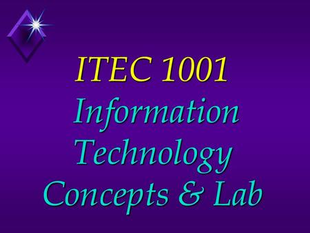 ITEC 1001 Information Technology Concepts & Lab. For Your Information: u 3 credit hours u 3 lab hours u 1 Prerequisite: Keyboarding skills This class.