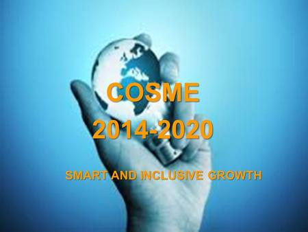 A project implemented by the HTSPE consortium This project is funded by the European Union SMART AND INCLUSIVE GROWTH COSME2014-2020.