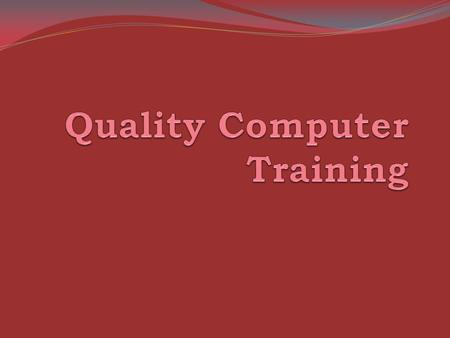 Overview Computer Training: Custom Training At Business Location At Training Center General Enrollment Computer Classes Available to Businesses and Individuals.