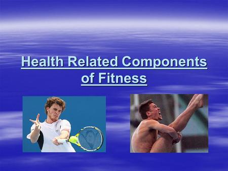 Health Related Components of Fitness. Health Related Fitness Physiologically based factors that may impact upon a persons health.  Cardio-respiratory.