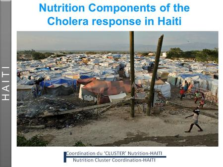 Nutrition Components of the Cholera response in Haiti H A I T I.