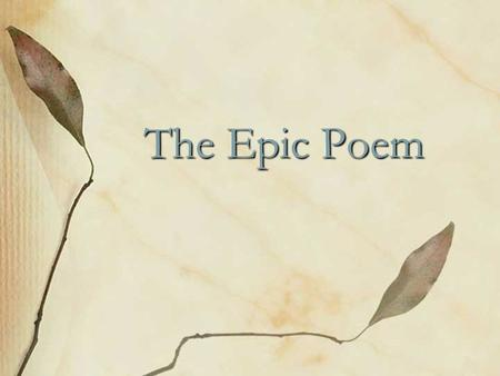 The Epic Poem. An epic poem has the following features: