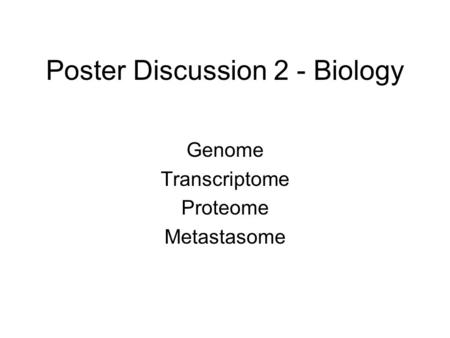 Poster Discussion 2 - Biology Genome Transcriptome Proteome Metastasome.