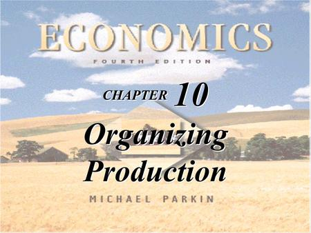 CHAPTER 10 Organizing Production. TM 10-2 Copyright © 1998 Addison Wesley Longman, Inc. Learning Objectives Explain what a firm is and describe the economic.