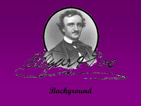 Background. Poe's Childhood Poe lost both of his parents at an early age. His mother, Eliza, was an actress who died of Tuberculous when Edgar was not.