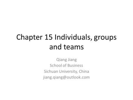 Chapter 15 Individuals, groups and teams Qiang Jiang School of Business Sichuan University, China