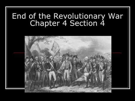 End of the Revolutionary War Chapter 4 Section 4
