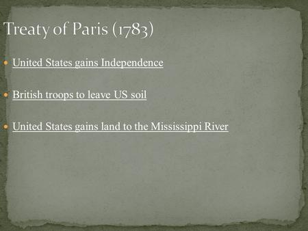 United States gains Independence British troops to leave US soil United States gains land to the Mississippi River.