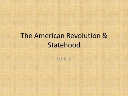 The American Revolution & Statehood Unit 3. QUESTION How did Britain plan to pay off their debt from the French & Indian War? requiring colonists to buy.