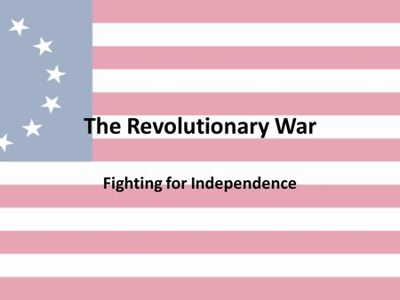 The Revolutionary War Fighting for Independence. Hostilities With the arrival of British soldiers (called redcoats or lobsterbacks for their bright red.