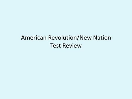 American Revolution/New Nation Test Review