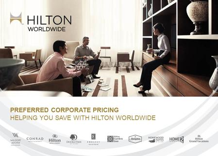 PREFERRED CORPORATE PRICING HELPING YOU SAVE WITH HILTON WORLDWIDE.