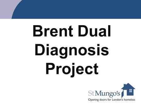 Brent Dual Diagnosis Project. 2 Service History 1998 Brent Mind establish service 5 placements 2000 Additional 6 BME placements 2004 Supporting people.