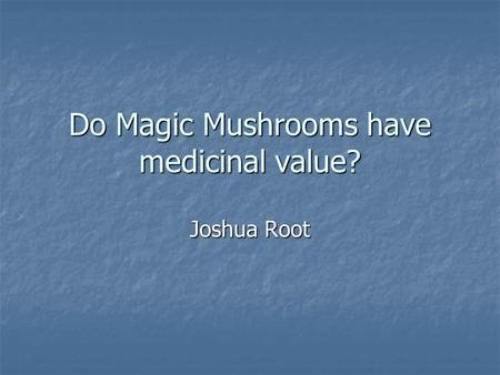 Do Magic Mushrooms have medicinal value? Joshua Root.