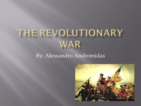 By: Alessandro Andromidas.  The French and Indian war  The British had a war against the French and the Indians. The war lasted from 1754 to 1763. The.