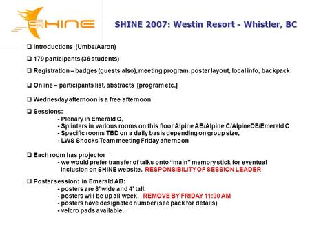 SHINE 2007: Westin Resort - Whistler, BC  Introductions (Umbe/Aaron)  179 participants (36 students)  Registration – badges (guests also), meeting program,