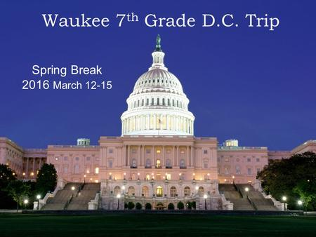 Waukee 7th Grade D.C. Trip Spring Break 2016 March 12-15.