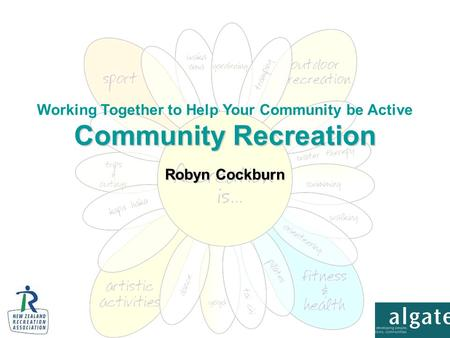 Robyn Cockburn Community Recreation Working Together to Help Your Community be Active Community Recreation.