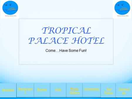 TROPICAL PALACE HOTEL Come…Have Some Fun! Activites Restauran t RoomsKids Photo Gallery Comments Our Policy Contact Us.