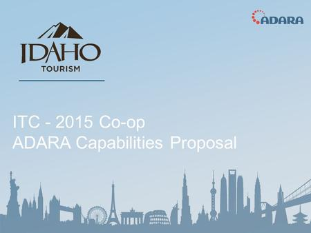 ITC - 2015 Co-op ADARA Capabilities Proposal. ADARA: The World's Largest Set of Digital Travel Data Thanks to our contractual relationships with our partners,
