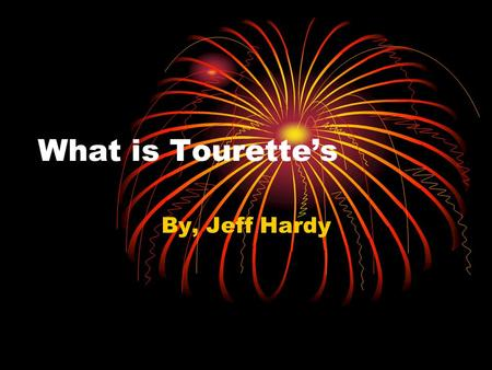 What is Tourette's By, Jeff Hardy. general information general information Tourette's is an inherited neuropsychiatric disorder that begins at childhood.