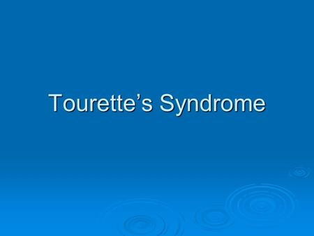 Tourette's Syndrome What is Tourette's Syndrome  A chronic disorder that has both motor and vocal tics. It is usually inherited, and starts between.