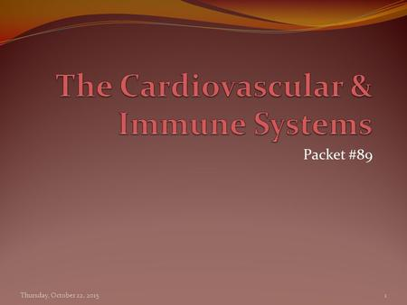 Packet #89 Thursday, October 22, 2015 1. Cardiovascular System Introduction Functions Transport Protection Regulation Composition Heart Blood vessels.