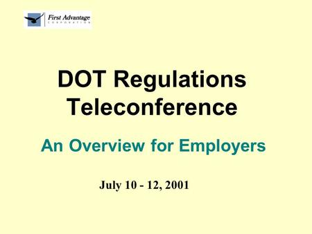 DOT Regulations Teleconference An Overview for Employers July 10 - 12, 2001.