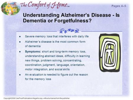 Copyright 2008 CareTrust Publications Illegal to copy without a license from the publisher. Understanding Alzheimer's Disease - Is Dementia or Forgetfulness?