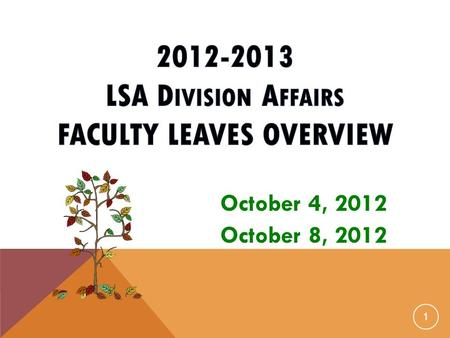 1 October 4, 2012 October 8, 2012. TODAY'S AGENDA  Welcome and introductions  Types of Leaves  College policy  Leave Approval Process  Paperwork.
