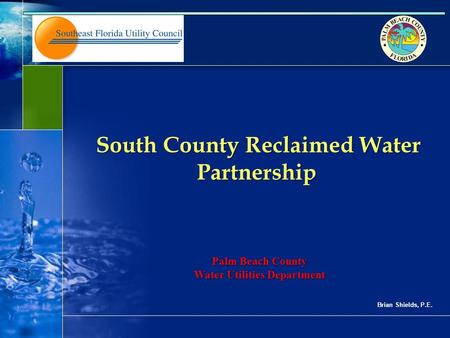 1 44228-759-01 South County Reclaimed Water Partnership South County Reclaimed Water Partnership Palm Beach County Water Utilities Department Brian Shields,