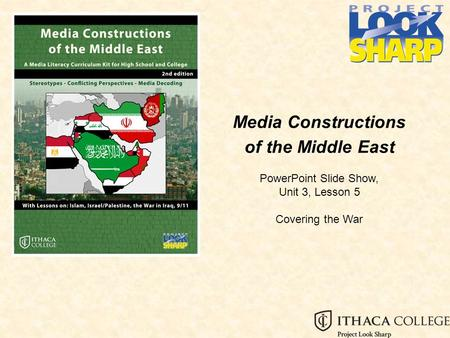 Media Constructions of the Middle East PowerPoint Slide Show, Unit 3, Lesson 5 Covering the War.