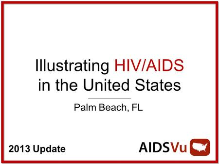 2013 Update Illustrating HIV/AIDS in the United States Palm Beach, FL.