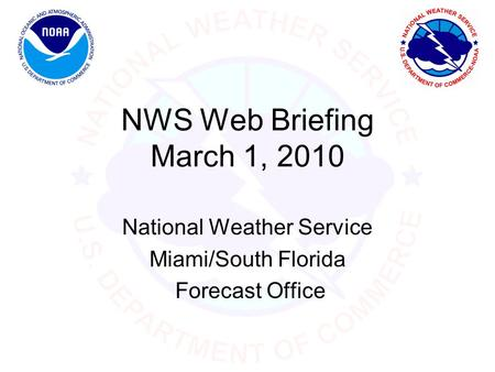 NWS Web Briefing March 1, 2010 National Weather Service Miami/South Florida Forecast Office.