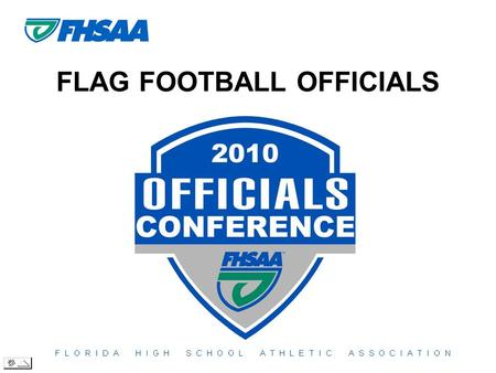 FLAG FOOTBALL OFFICIALS. FLAG FOOTBALL SESSION Gary Pigott Senior Director of Athletics ext. 260 * Local Meeting Schedule (January 12.
