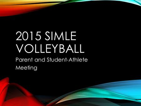 2015 SIMLE VOLLEYBALL Parent and Student-Athlete Meeting.