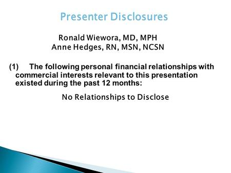 (1)The following personal financial relationships with commercial interests relevant to this presentation existed during the past 12 months: Ronald Wiewora,