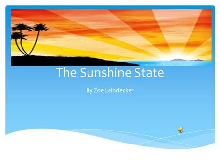 The Sunshine State By Zoe Leindecker Juan Ponce de Leon is a big part of Florida history. He was the first European settler to sail to Florida, his purpose.