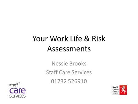 Your Work Life & Risk Assessments Nessie Brooks Staff Care Services 01732 526910.