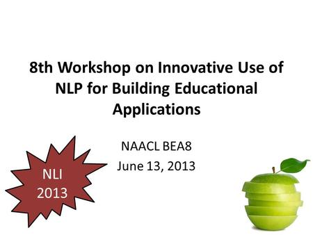 8th Workshop on Innovative Use of NLP for Building Educational Applications NAACL BEA8 June 13, 2013 NLI 2013.