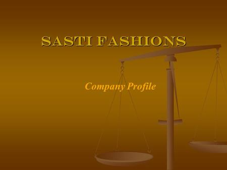 SASTI FASHIONS SASTI FASHIONS Company Profile. The SastiFashions is a leading manufacturer and exporter of premium quality outer garments. Incorporated.