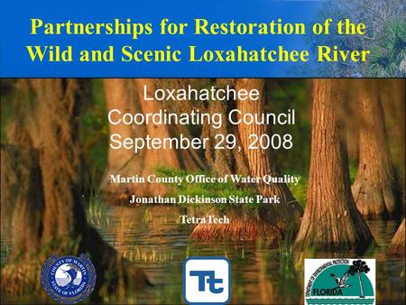 Partnerships for Restoration of the Wild and Scenic Loxahatchee River Martin County Office of Water Quality Jonathan Dickinson State Park TetraTech Loxahatchee.