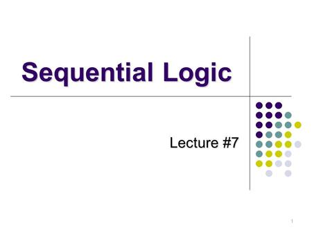 1 Sequential Logic Lecture #7. 모바일컴퓨팅특강 2 강의순서 Latch FlipFlop Shift Register Counter.
