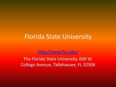 Florida State University  The Florida State University, 600 W. College Avenue, Tallahassee, FL 32306.