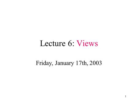 1 Lecture 6: Views Friday, January 17th, 2003. 2 Updating Views How can I insert a tuple into a table that doesn't exist? Employee(ssn, name, department,