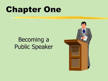 Chapter One Becoming a Public Speaker. Chapter One Table of Contents zThe Many Benefits of Public Speaking zPublic Speaking as a Form of Communication.