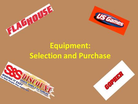 Equipment: Selection and Purchase. Know What You Need Review your curriculum. Understand your students. Inventory your equipment. Scope and Sequence =
